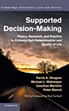 Supported Decision-Making: Theory, Research, and Practice to Enhance Self-Determination and Quality of Life (Cambridge Disability Law and Policy Series)