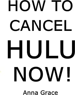 How to Cancel HULU Now: Step by Step Guidelines to Cancel Your HULU Subscription from Amazon, Smartphone and HULU Website ...