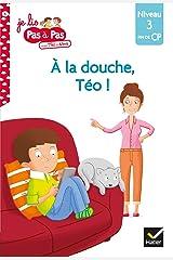 Téo et Nina CP Niveau 3 - A la douche, Téo ! (Je lis pas à pas t. 6) Format Kindle