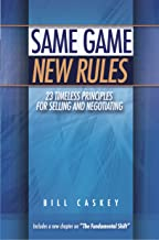 Same Game New Rules: 23 Timeless Principles for Selling and Negotiating