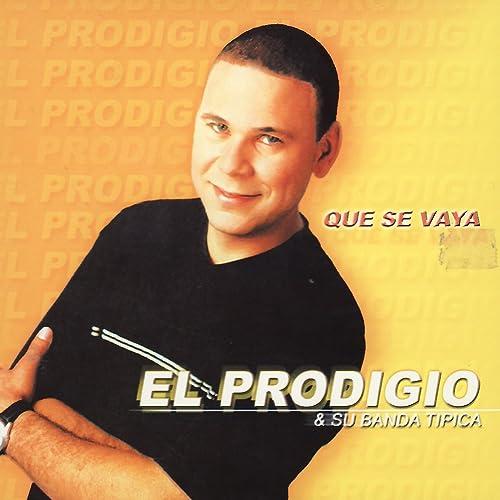 Que Se Vaya by El Prodigio & Su Banda Tipica on Amazon Music - Amazon.com