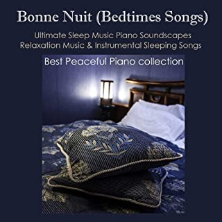 Bonne Nuit Bedtimes Songs - Ultimate Sleep Music Piano Soundscapes, Relaxation Music & Instrumental Sleeping Songs, Best Peaceful Piano collection
