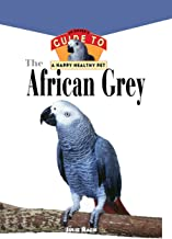 The African Grey: An Owner's Guide to a Happy Healthy Pet