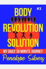 Body Revolution Solution - My 30 Minute Journey #3 (Body Revolution Series) Kindle Edition
