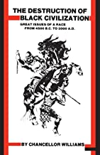 Chancellor Williams: Destruction of Black Civilization : Great Issues of a Race from 4500 B.C. to 2000 A.D. (Paperback - Revised Ed.); 1987 Edition