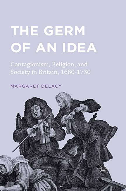 The Germ of an Idea: Contagionism, Religion, and Society in Britain, 1660-1730 (English Edition)
