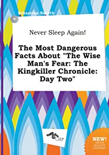 Never Sleep Again! the Most Dangerous Facts about the Wise Man's Fear: The Kingkiller Chronicle: Day Two