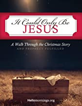 It Could Only Be Jesus: A walk through the Christmas story and prophecy fulfilled. (Hello Mornings Bible Studies)