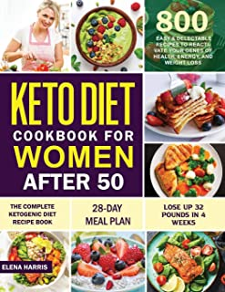 Keto Diet Cookbook for Women After 50: The Complete Ketogenic Diet Recipe Book 800 | Easy & Delectable Recipes to Reactiva...