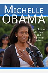Michelle Obama: Speeches on Life, Love, and American Values Kindle Edition
