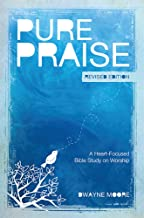 Pure Praise (Revised): A Heart-Focused Bible Study on Worship