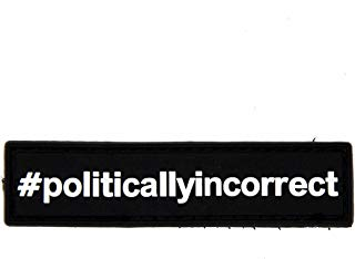 Politcally Incorrect #politcallyincorrect PVC Rubber Morale Patch, Hook Backed with Loop Piece Morale Patch by NEO Tactical Gear