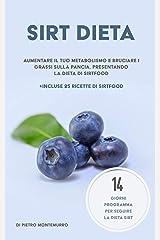 La dieta Sirt: Migliora il tuo metabolismo e brucia i grassi addominali con la dieta Sirt (tornare in forma) (Italian Edition) Format Kindle
