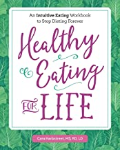 Healthy Eating for Life: An Intuitive Eating Workbook to Stop Dieting Forever