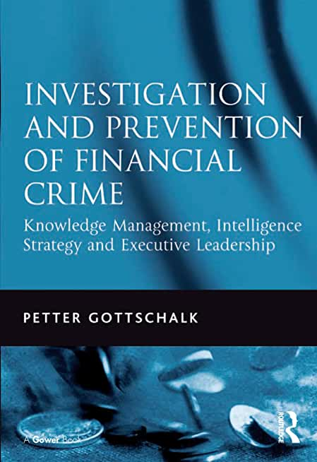 Investigation and Prevention of Financial Crime: Knowledge Management, Intelligence Strategy and Executive Leadership (English Edition)