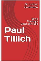 Paul Tillich: Seine Theologie unter der Lupe (Berühmte Theologen unter der Lupe 4) Kindle Ausgabe