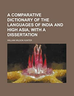 A Comparative Dictionary of the Languages of India and High Asia, with a Dissertation