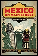 Mexico on Main Street: Transnational Film Culture in Los Angeles before World War II (Latinidad: Transnational Cultures in the)