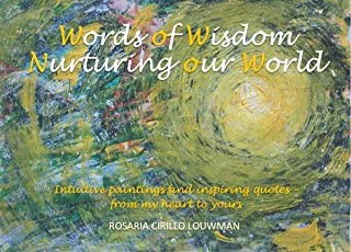 Words Of Wisdom Nurturing our World: Intuitive paintings and inspiring quotes – from my heart to yours (Wow Now Artistic B...
