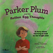 Parker Plum and the Rotten Egg Thoughts: A Story about Learning to Look on the Bright Side