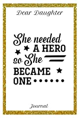 Dear Daughter Journal She Needed A Hero So She Became One: 6x9 150 Pages Journal for Mothers /Moms and Daughters Paperback