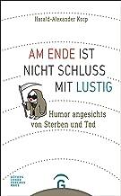 Am Ende ist nicht Schluss mit lustig: Humor angesichts von Sterben und Tod. Mit Karikaturen von Karl-Horst Möhl (German Edition)