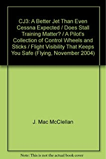 CJ3: A Better Jet Than Even Cessna Expected / Does Stall Training Matter? / A Pilot's Collection of Control Wheels and Sticks / Flight Visibility That Keeps You Safe (Flying, November 2004)