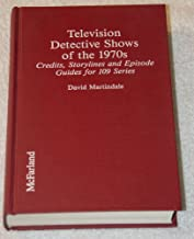 Television Detective Shows of the 1970s: Credits, Storylines and Episode Guides for 109 Series