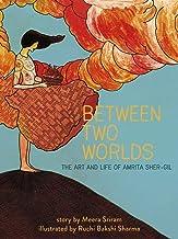 Between Two Worlds: The Art & Life of Amrita Sher-Gil (3) (Amazing Women)
