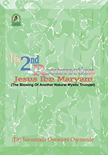 The 2Nd Resurrection of Jesus Ibn Maryam: The Blowing of Another Natural Mystic Trumpet