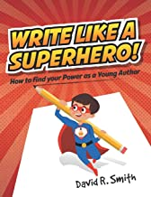 Write Like a Superhero: How to Find Your Power as a Young Author