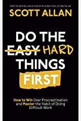 Do the Hard Things First: How to Win Over Procrastination and Master the Habit of Doing Difficult Work Kindle Edition