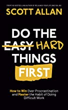 Do the Hard Things First: How to Win Over Procrastination and Master the Habit of Doing Difficult Work (English Edition)