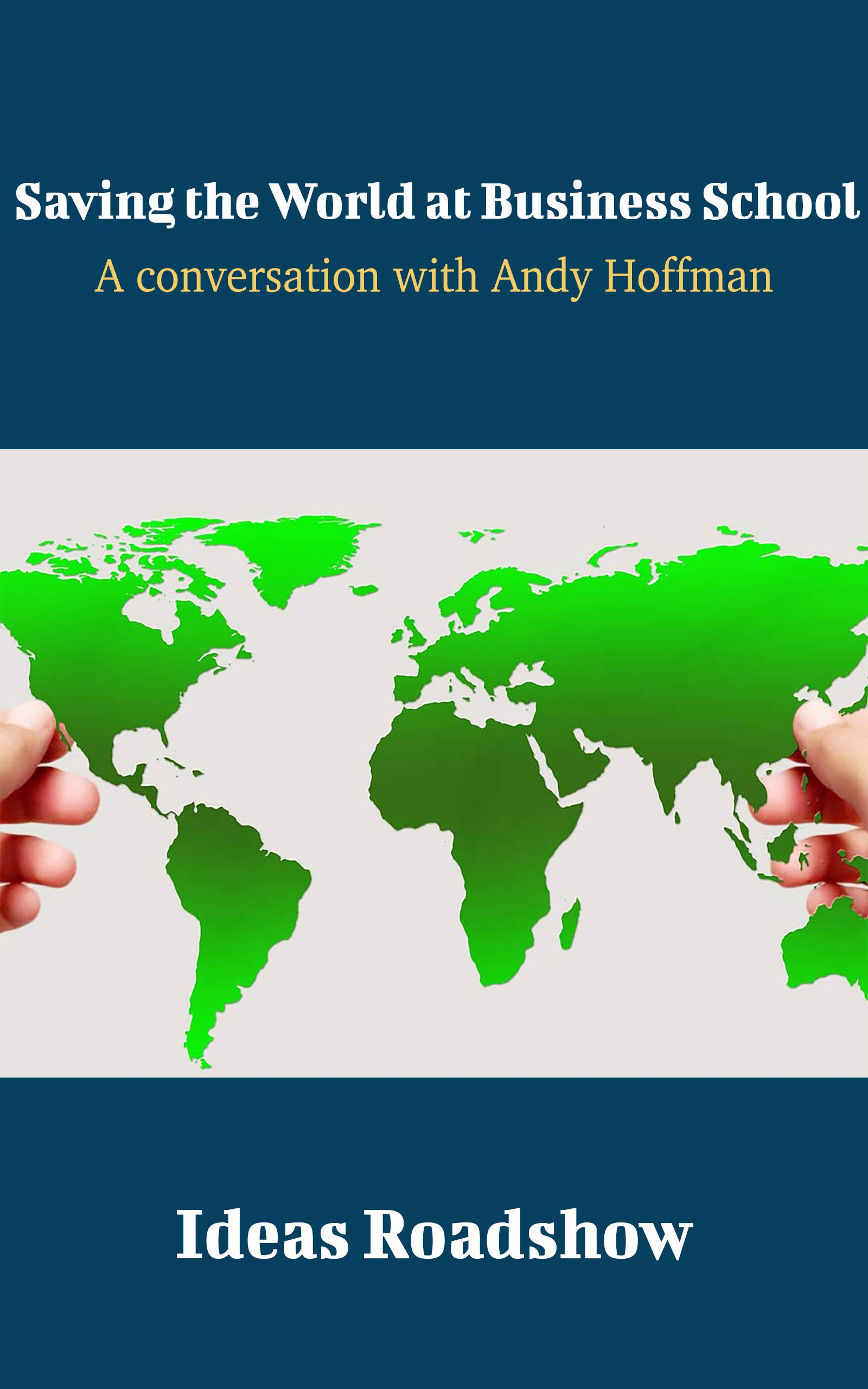 Saving the World at Business School: A Conversation with Andy Hoffman (Ideas Roadshow Conversations)