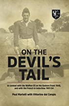On the Devil's Tail: In Combat with the Waffen-SS on the Eastern Front 1945, and with the French in Indochina 1951-54 (English Edition)
