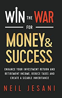 Win the War for Money and Success: Enhance Your Investment Return and Retirement Income, Reduce Taxes and Create a Sizable Inheritance