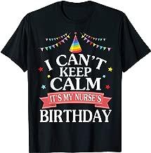 I Can't Keep Calm It's My Nurse Birthday Happy Lovely Shirt