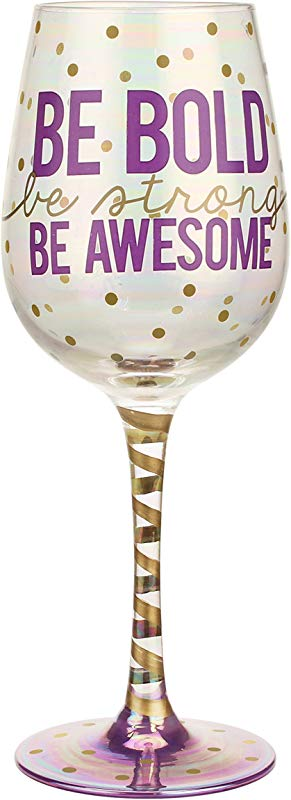 Top Shelf Inspirational Be Bold Be Strong Be Awesome Wine Glass Decorative Red Or White Wine Glasses Unique Thoughtful Gifts For Friends And Family