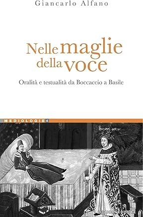 Nelle maglie della voce: Oralità e testualità da Boccaccio a Basile (Mediologie Vol. 4)