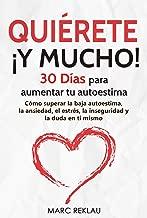 Quiérete ¡ Y MUCHO!: 30 Días para aumentar tu autoestima. Cómo superar la baja autoestima, la ansiedad, el estrés, la inseguridad y la duda en ti mismo ... cambiarán tu vida nº 4) (Spanish Edition)