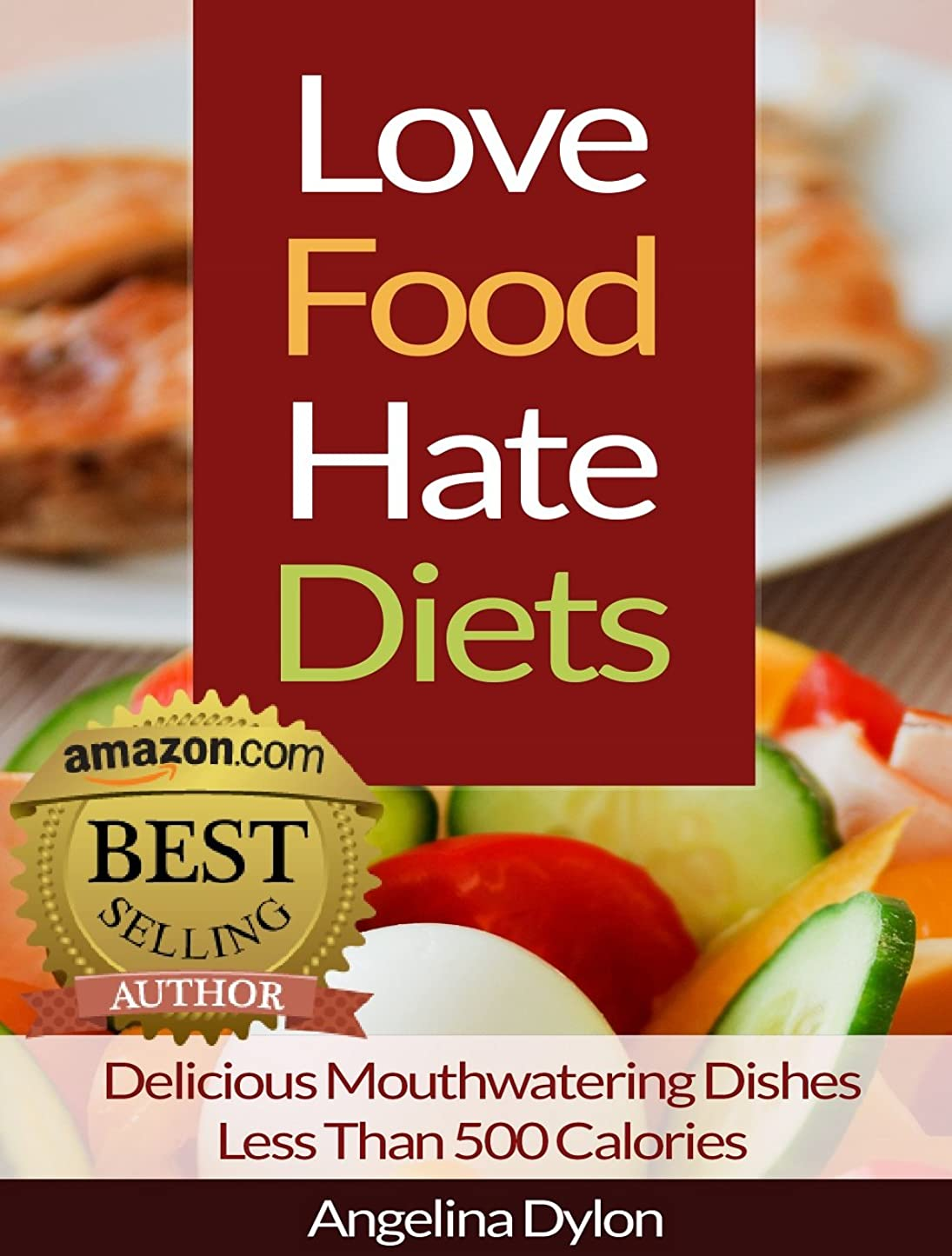 Love Food Hate Diets: Delicious Mouthwatering Meals Less Than 500 Calories (English Edition)
