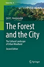 The Forest and the City: The Cultural Landscape of Urban Woodland (Future City Book 9)