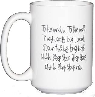 To the Window - To the Wall - To My Comfy Bed I Crawl - Down this Big Long Hall - Coffee Mug Humor
