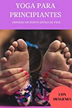 YOGA PARA PRINCIPIANTES : YOGA PARA PRINCIPIANTES (PASO A PASO), CON IMÁGENES VISUALES PARA QUE APRENDAS DE LA MEJOR MANERA POSIBLE (Spanish Edition)