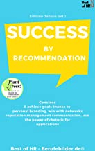 Success by Recommendation: Convince & achieve goals thanks to personal branding, win with networks reputation management communication, use the power of rhetoric for applications (English Edition)