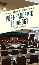 Post-Pandemic Pedagogy: A Paradigm Shift