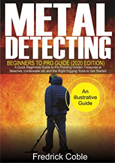 Metal Detecting Beginners to Pro Guide (2020 Edition): A Qui