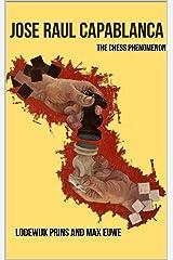 Jose Raul Capablanca: The Chess Phenomenon (Books Cover Design by Alex Ghizea Ciobanu Book 1) (English Edition) eBook Kindle