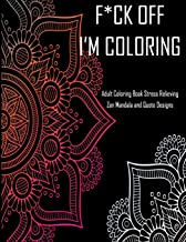 F*ck Off I'm coloring Adult Coloring Book Stress Relieving Zen Mandala and Quote Designs: With 40 quotes and patterns to color in, funny swear cuss ... coloring book for de-stress and relaxation.