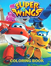 Super Wings Coloring Book: Over 100 Pages, Perfect Gift For Fans Of Super Wings 3-10, This Beautiful Super Wings Coloring ...